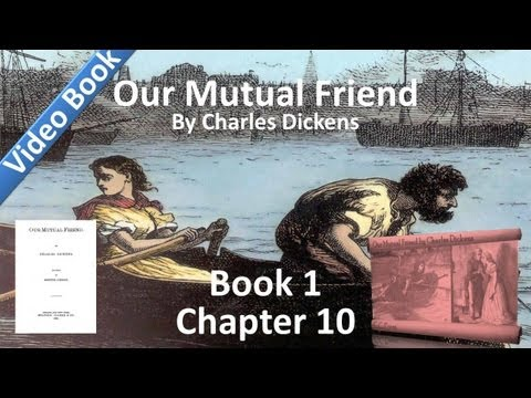 Book 1, Chapter 10 - Our Mutual Friend by Charles Dickens