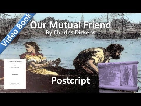 Postscript - Our Mutual Friend by Charles Dickens