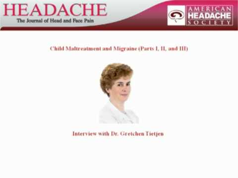 Child Maltreatment and Migraine (Parts I, II, and III): An Interview with Dr. Gretchen Teitjen