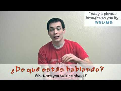 La Frase del Día - Día sesenta y seis - what are you talking about?!