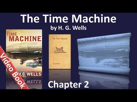 Chapter 02 - The Time Machine by H. G. Wells