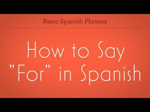 "How to Say ""For"" in Spanish"