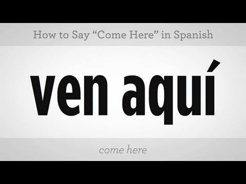 "How to Say ""Come Here"" in Spanish"
