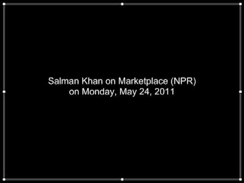 Salman Khan on Marketplace (NPR) on 5-24-2011