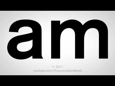 How To Pronounce Am