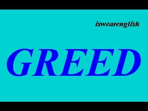 Greed  - The Seven Deadly Sins - ESL British English Pronunciation
