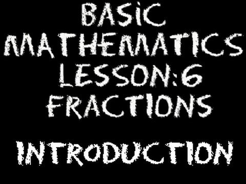 Basic Math: Lesson 6 - Introduction to Fractions