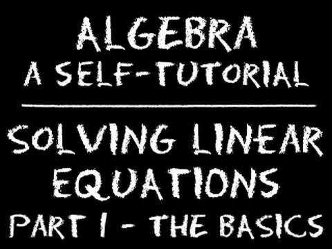 Algebra: Solving Linear Equations - Part 1: The Basics