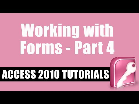 Microsoft Access 2010 Tutorial -- Working with Forms -- Part 4