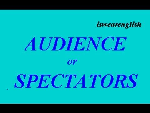 Audience or Spectators - The Difference - ESL British English Pronunciation