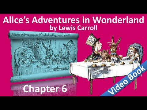 Chapter 06 - Alice's Adventures in Wonderland by Lewis Carroll