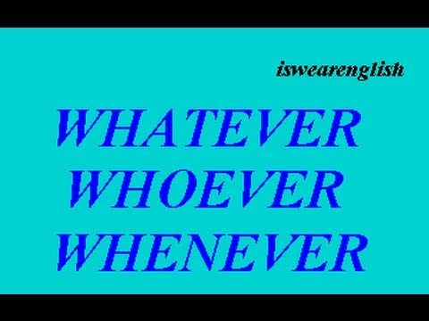Whatever Whoever However Whenever - An Explanation - ESL British English Pronunciation
