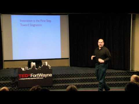 TEDxFortWayne - William Upchurch - Innovation First Step Towards Stagnation.mov