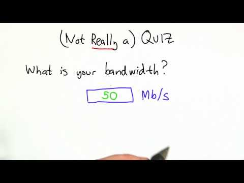 What Is Your Bandwidth Solution - CS101 - Udacity