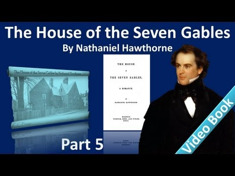 Part 5 - The House of the Seven Gables Audiobook by Nathaniel Hawthorne (Chs 15-18)