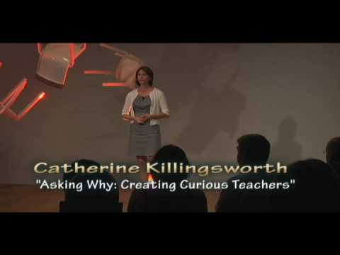 TEDxCreativeCoast - Catherine Killingsworth - Asking Why: Creating Curious Teachers