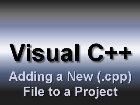 Visual C++: Adding a New Source (.cpp) File to a Project (2008)