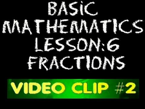 Basic Math: Lesson 6 - Video Clip #2 - Types of Fractions