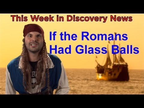 TWiDN: If Romans Had Glass Balls...