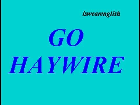 To Go Haywire - Vocabulary Builder - ESL British English Pronunciation