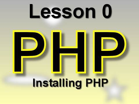PHP Lesson 0: Installing PHP