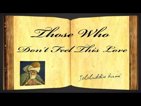 Those Who Don't Feel This Love by Jalaluddin Rumi - Poetry Reading