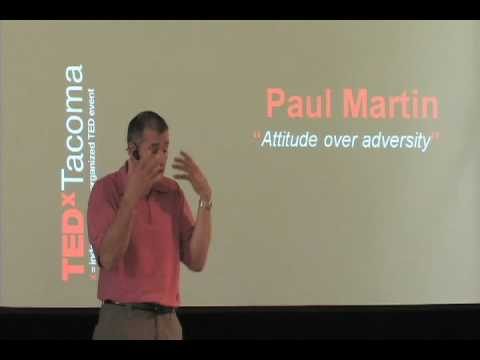 TEDxTacoma - Paul Martin - Attitude over adversity