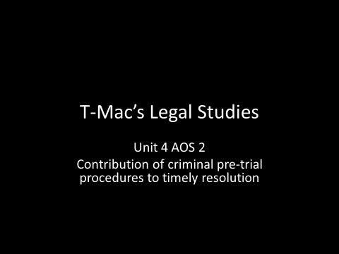 VCE Legal Studies - Unit 4 AOS2 - Contribution of criminal pre-trial procedures to timely resolution