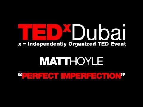TEDxDubai 2010| Matt Hoyle| Perfect Imperfection