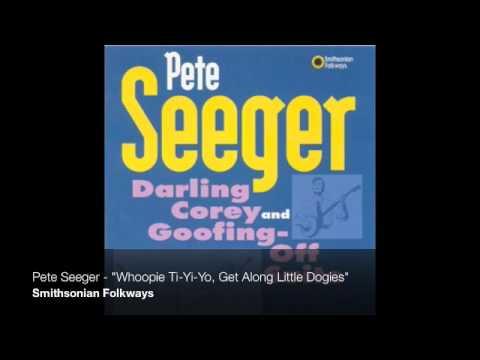 """Pete Seeger - """"Whoopie Ti-Yi-Yo, Get Along Little Dogies"""""""