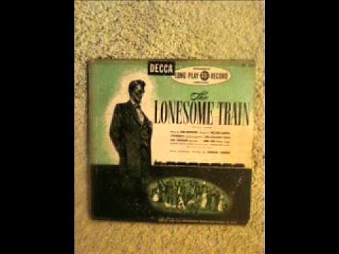 The Lonesome Train Contata Sung by Burl Ives: Part 1