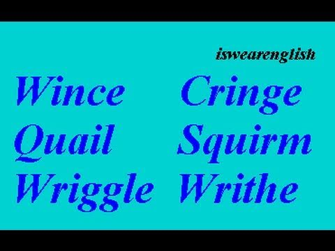 Wince Cringe Quail Squirm Wriggle Writhe - ESL British English Pronunciation