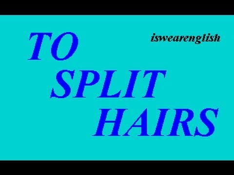 To Split Hairs - An English Idiom - An Explanation - ESL British English Pronunciation