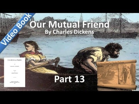 Part 13 - Our Mutual Friend Audiobook by Charles Dickens (Book 4, Chs 1-5)
