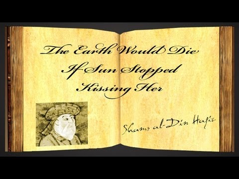 Pearls Of Wisdom - The Earth Would Die If Sun Stopped Kissing Her by Shams al-Din Hafiz - Poetry Reading