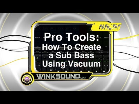 Pro Tools: How To Create A Sub Bass Using Vacuum | WinkSound