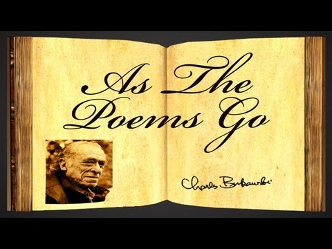 Pearls Of Wisdom - As The Poems Go by Charles Bukowski - Poetry Reading