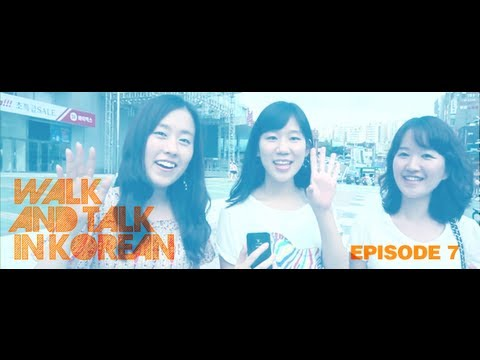 Walk and Talk in Korean - Ep. 7