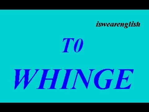To Whinge - Slang - ESL British English Pronunciation