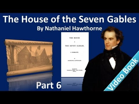 Part 6 - The House of the Seven Gables Audiobook by Nathaniel Hawthorne (Chs 19-21)