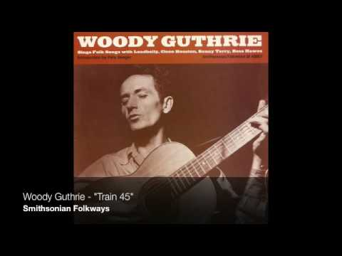 "Woody Guthrie - ""Train 45"""