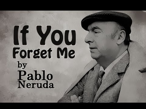 Pearls Of Wisdom - If You Forget Me by Pablo Neruda - Poetry Reading