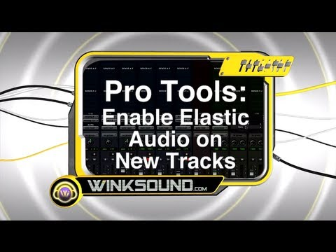 Pro Tools: Enable Elastic Audio on New Tracks