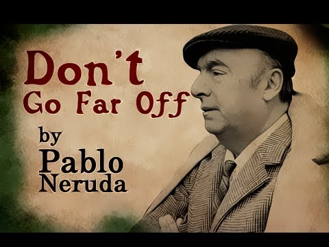 Pearls Of Wisdom - Don't Go Far Off by Pablo Neruda - Poetry Reading