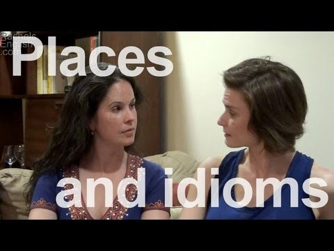 Places and Idioms!  American English Pronunciation