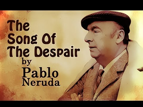 Pearls Of Wisdom - The Song Of The Despair by Pablo Neruda - Poetry Reading