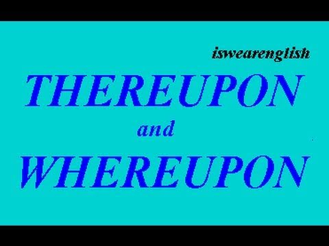 Thereupon and Whereupon - An explanation - ESL British English Pronunciation