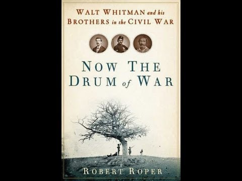 "Robert Roper, author of ""Now the Drum of War,"" on the Whitman Family and the Civil War"