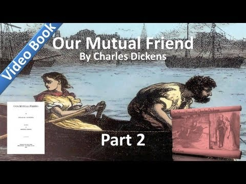 Part 02 - Our Mutual Friend Audiobook by Charles Dickens (Book 1, Chs 6-9)