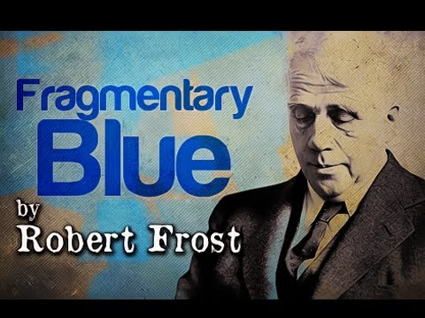 Pearls Of Wisdom - Fragmentary Blue by Robert Frost - Poetry Reading